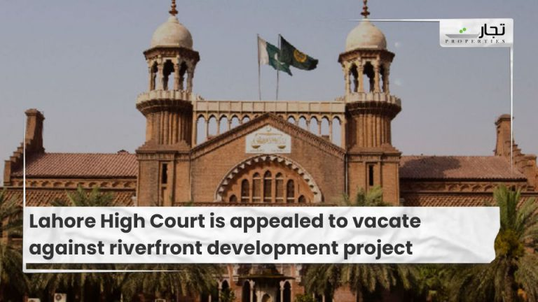 Lahore High Court is appealed to vacate against riverfront development project