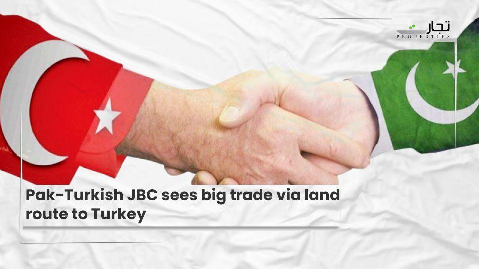 Pak-Turkish-JBC-sees-big-trade-via-land-route-to-Turkey